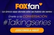 FOX Fan App. #Talkingseries. ¡Descárgatela Gratis!
