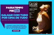 PASSATEMPO 'GALGAR COM TUDO POR CIMA DE TUDO - TEATRO' FOX LIFE